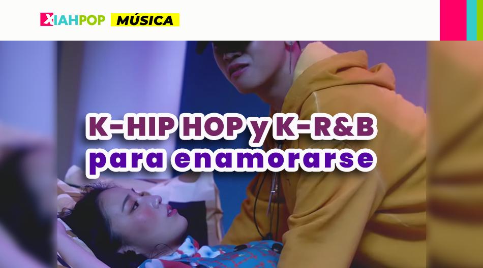 K-hip hop y K-R&B ¡Las mejores canciones de amor!