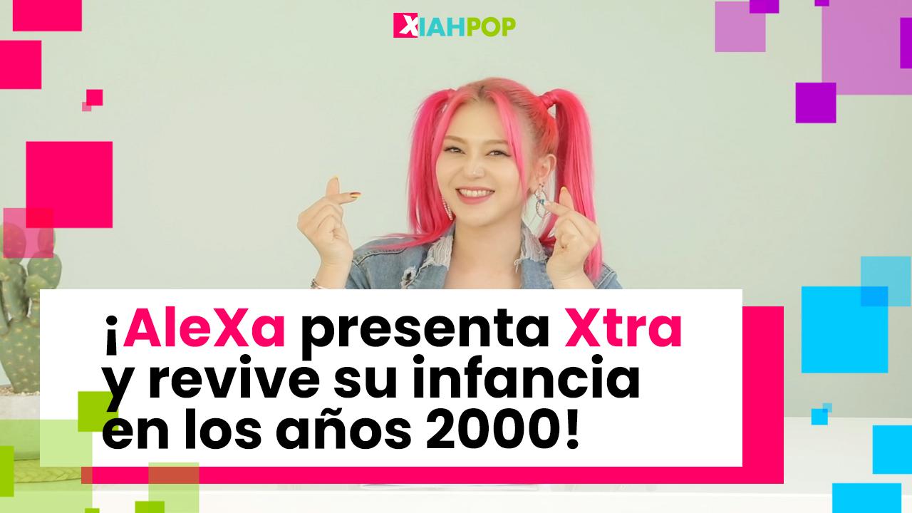 ¡AleXa presenta Xtra y conversa con XIAHPOP sobre sus recuerdos de infancia!